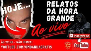 ⏲ RELATOS DA HORA GRANDE - EP. #22 | RELATOS PARANORMAIS AO VIVO    #RELATOAOVIVO UMBANDA