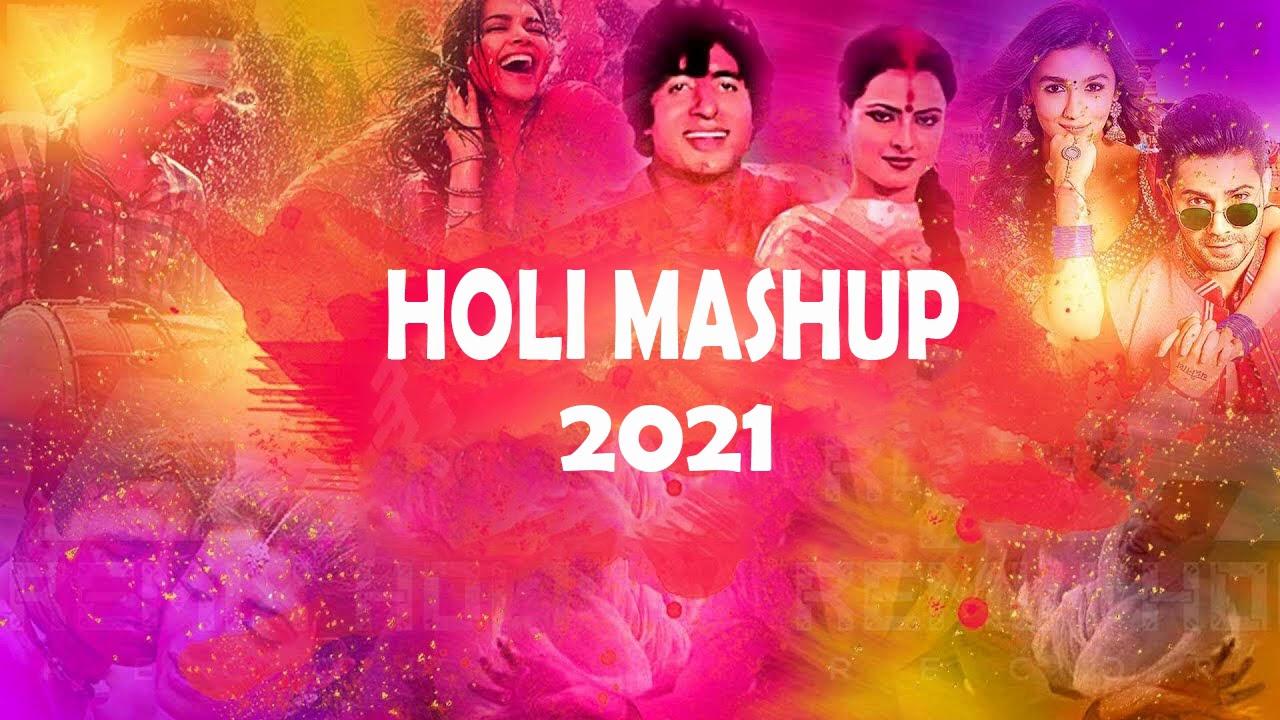 Happy Holi | Holi Mashup 2021 - Holi Special Songs - Indian Mashup 2021