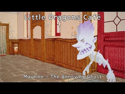 """Little Dragons Café """"Maurice ~ The Annoying Ghost"""" thumbnail"""