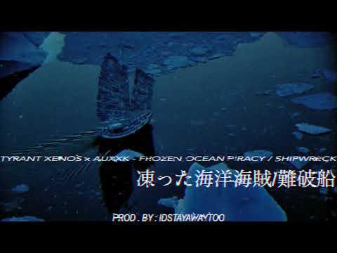 TYRANT XENOS x AUXXK - FROZEN OCEAN PIRACY / SHIPWRECK (PROD. BY : IDSTAYWAWAYTOO)