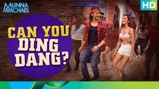 Can You Ding Dang ? | Munna Michael 2017 | Tiger Shroff & Nidhhi Agerwal