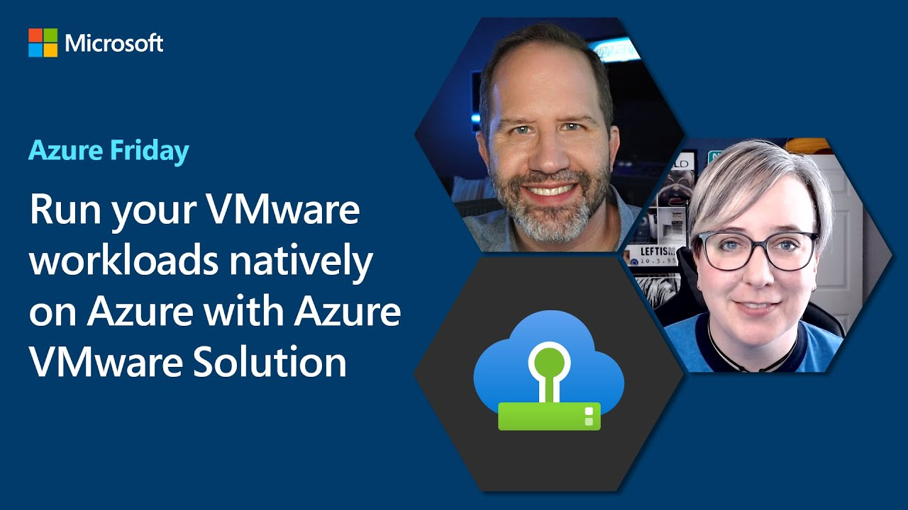 Run your VMware workloads natively on Azure with Azure VMware Solution   Azure Friday