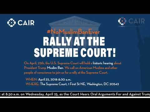 Video: CAIR Director Urges Community to Turn Out for April 25 Supreme Court Hearing on Muslim Ban