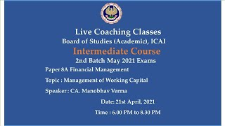 Intermediate Paper-8A: FM - Topic: Management of Working Capital Evening session Date: 21-04-2021
