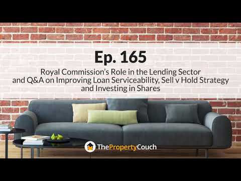 Ep. 165 |  Banking Royal Commission's Role and Q&A on Loan Serviceability, Investing in Shares