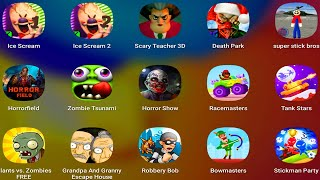 Ice Scream,Ice Scream 2,Scary Teacher 3D,Zombie Tsunami,Robbery Bob,Bowmasters,Stickman Party,