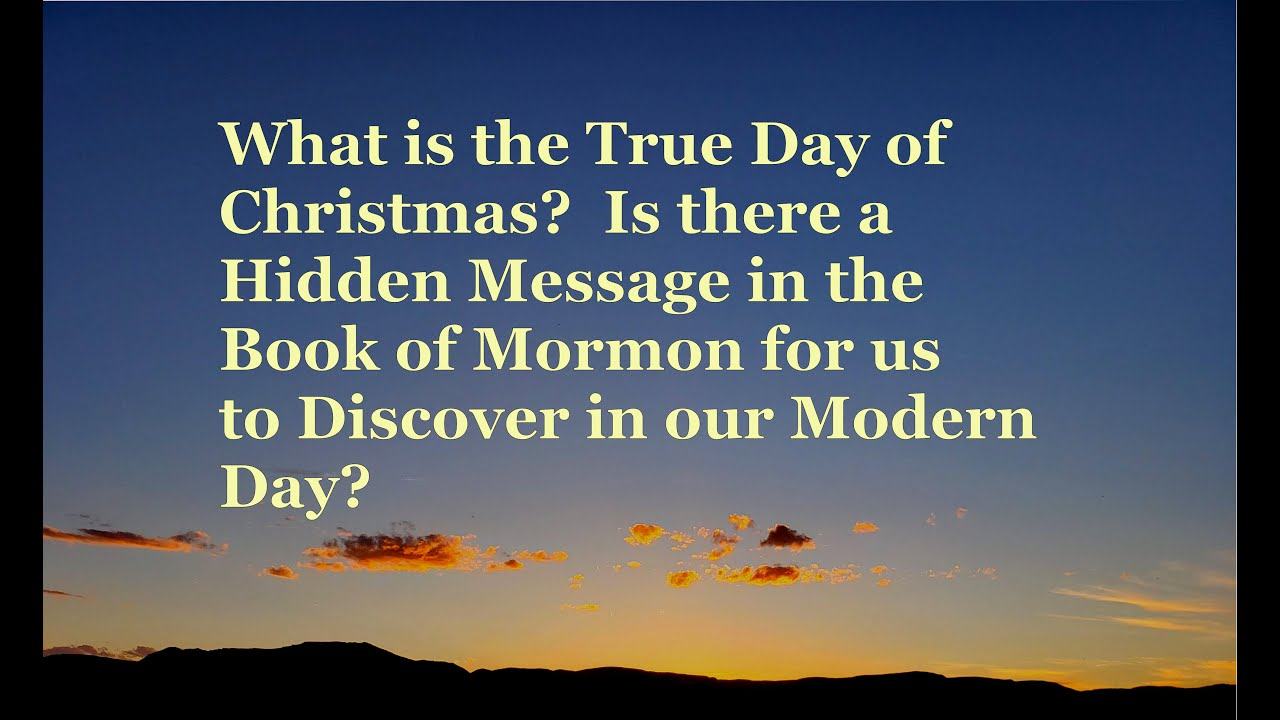 What is the true day of Christmas? Is there a Hidden Message in the Book of Mormon?