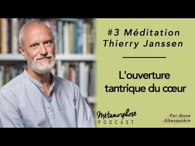 #3 Méditation - Thierry Janssen : L'ouverture tantrique du cœur