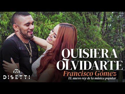 """Quisiera Olvidarte - Francisco Gómez """"El Nuevo Rey de la Música Popular"""