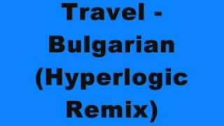 Travel - Bulgarian (Hyperlogic Remix)
