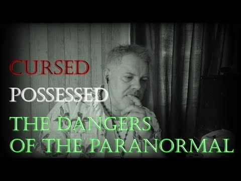 Cursed, Possessed and the Dangers of the Paranormal