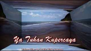 Ya Tuhan Kupercaya  © Video Clips by JoVie DiNo Jansen 2013