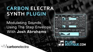 Carbon Electra Plugin - Using The Step Envelope - With Josh Abrahams