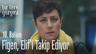 Figen, Elif'i takip ediyor - Bir Litre Gözyaşı 10. Bölüm