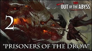 "Dungeons & Dragons 5e, Out Of The Abyss, Episode 2, ""Prisoners Of The Drow"""