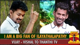 Paayum Puli Special : I am a Big Fan of Ilayathalapathy Vijay – Vishal to Thanthi TV spl tamil video news 30-08-2015