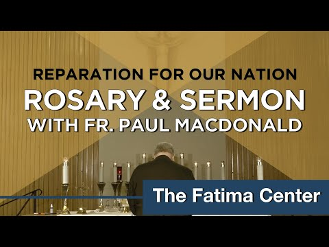 Reparation of Our Nation: Rosary and Sermon by Fr. Paul McDonald