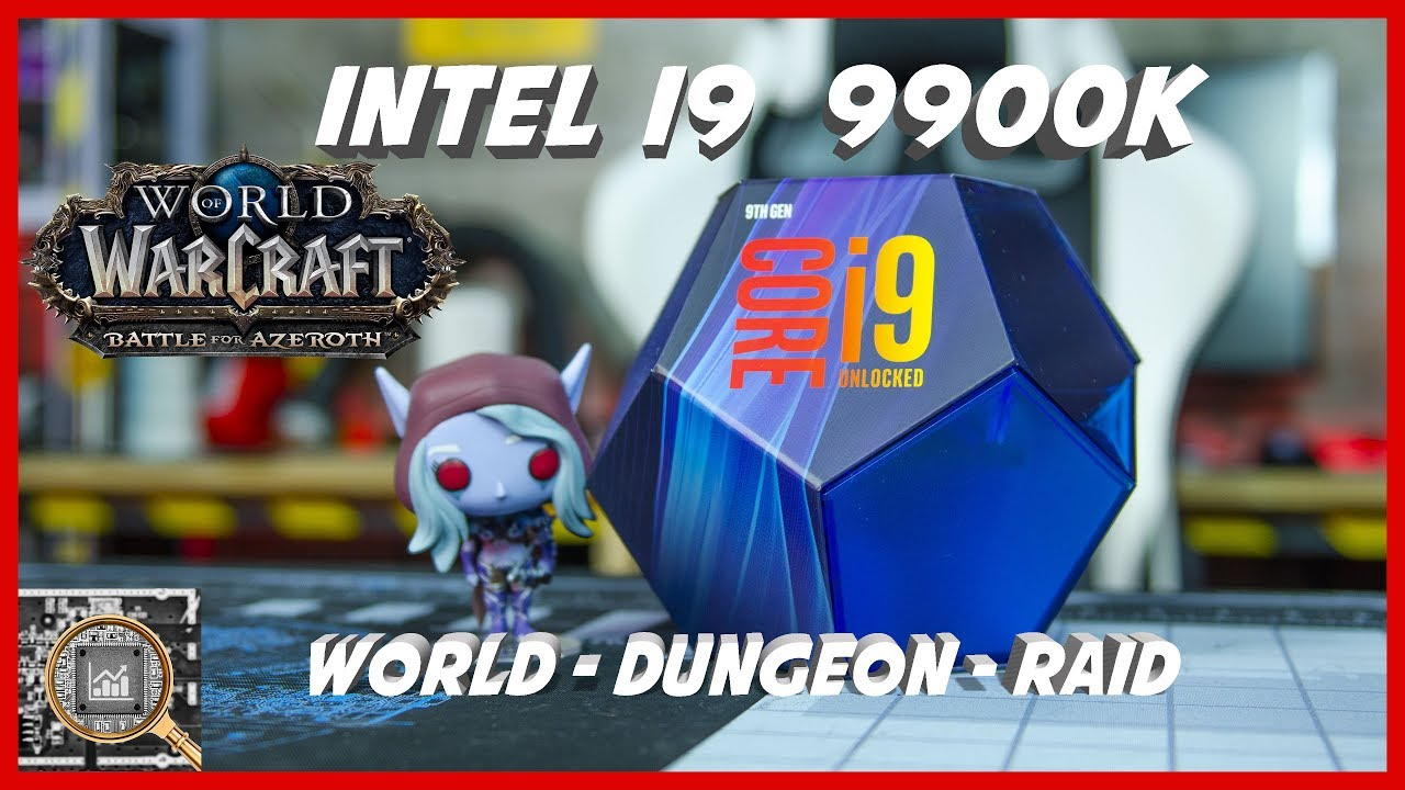 WoW BFA Intel i9 9900K tested in World Quest, Dungeon and Raid