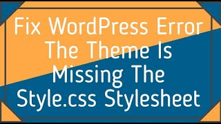 How to Fix Wordpress Theme Upload Failure Missing Style.css Error