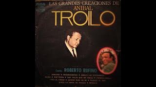 Aníbal Troilo - Roberto Rufino - Las Grandes Creaciones de Aníbal Troilo