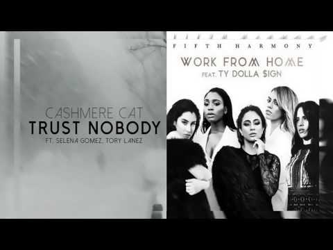 Selena Gomez · Fifth Harmony · Cashmere Cat - Trust From Home\Nobody Work (Mashup)