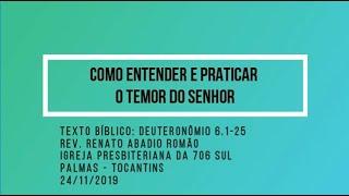 Como entender e praticar o temor do Senhor - Rev. Renato Romão - 24/11/2019