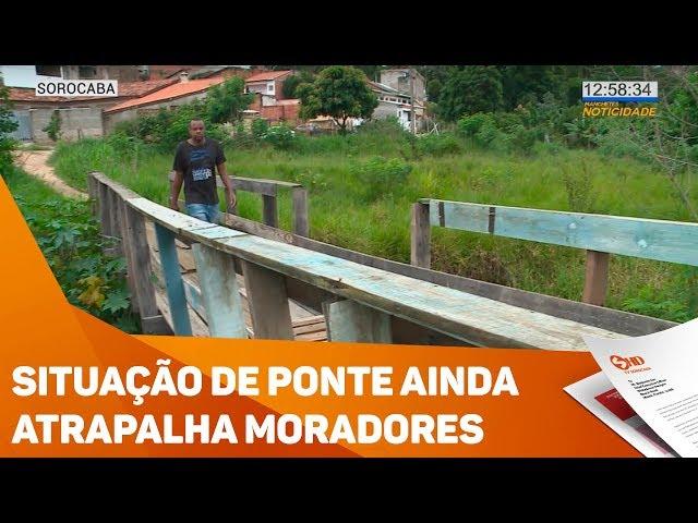 Situação de ponte ainda atrapalha moradores - TV SOROCABA/SBT