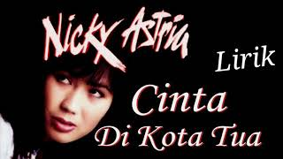 Nicky Astria - Cinta Dikota Tua (Lirik) Video..