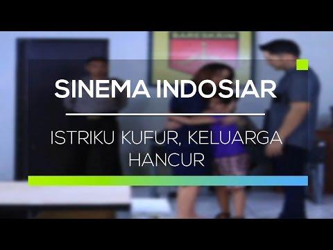 Sinema Indosiar - Istriku Kufur, Keluarga Hancur