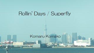 "Superfly  Rollin' Days    "" Komako """