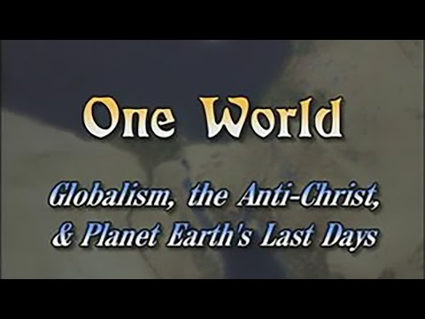 One World: Globalism, the Anti-Christ, and Planet Earth's Last Days (FULL documentary, official)