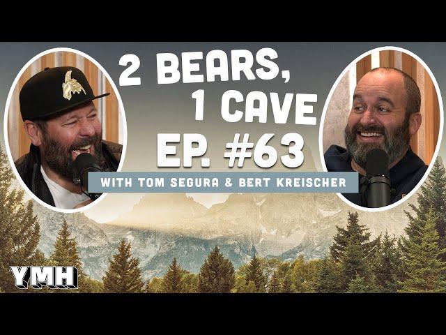 Ep.63 | 2 Bears 1 Cave w/ Tom Segura & Bert Kreischer