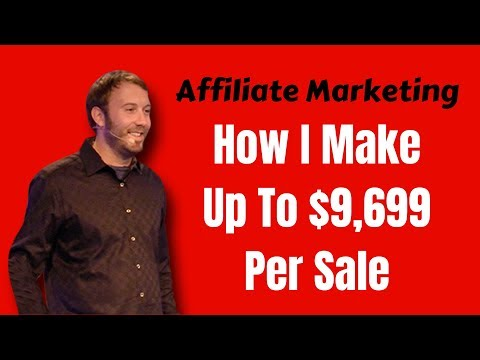 "Affiliate Marketing – How I Make Up To $9,699 ""Per Sale"""