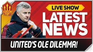 Man Utd Solskjaer Dilemma! Man Utd News Now