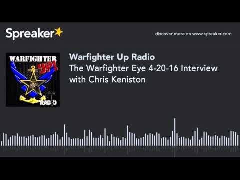 The Warfighter Eye 4-20-16 Interview with Chris Keniston (part 2 of 4)