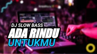 Download lagu DJ SLOW ADA RINDU UNTUKMU FULL BASS