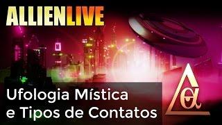AllienLive - Ufologia Mística E Tipos De Contatos - #SeriedadeUFO