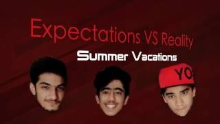 expectations vs reality   summer vacations qtiyapa   funny videos 2016   the comedy prodigy