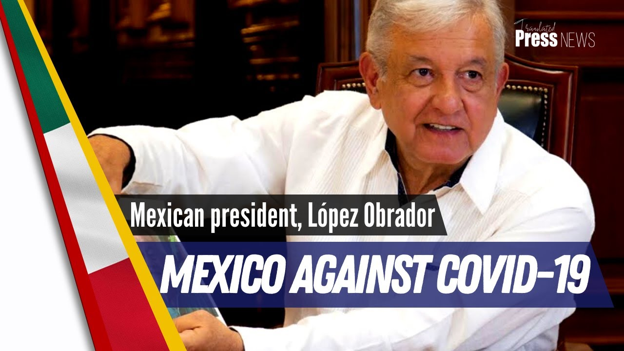 Mexican president, López Obrador, discusses the ongoing efforts against COVID-19