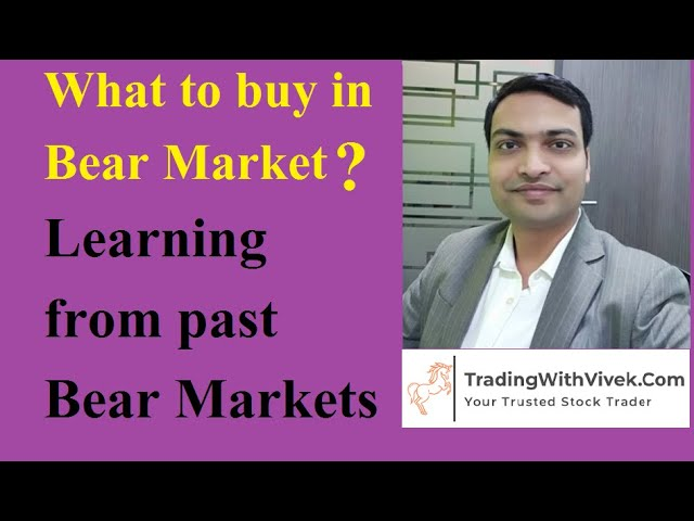 What to buy in Bear Market? Learning from the past Bear Markets.