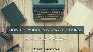 How to Launch a Book and Ecourse with Matt Tommey