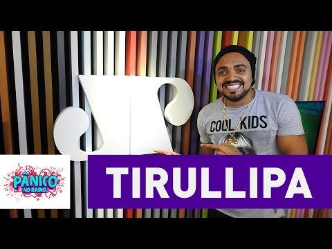 Tirullipa - Pânico - 06/10/16