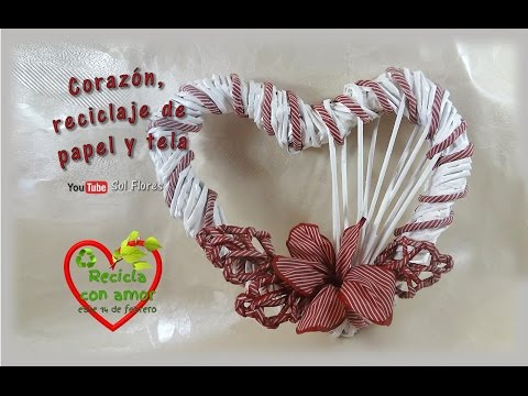 Corazón, reciclaje de papel y tela - Heart, paper and cloth recycling