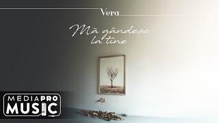 Descarca Vera - Ma gandesc la tine (Original Radio Edit)