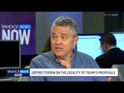Jeffrey Toobin weighs in on the legality of Donald Trump's immigration positions