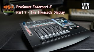 Presonus Faderport 8  Walk Through and Review Part 7 - The Timecode Display