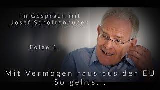 Mit Vermögen raus aus der EU - So gehts - Folge 1 im Gespräch mit Josef Schöftenhuber - blaupause.tv