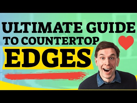 ULTIMATE GUIDE TO COUNTERTOP EDGES