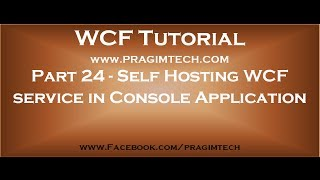 Part 24   Self hosting a wcf service in console application