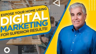 EXPOSE YOUR HOME USING DIGITAL MARKETING FOR SUPERIOR RESULTS!